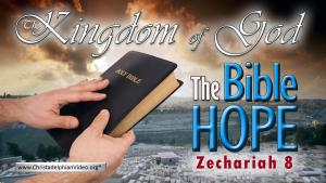 Zechariah 8: The Bible hope -The Kingdom of God - Video Post