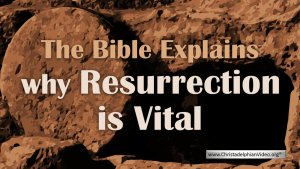 The Bible Explains why Resurrection is Vital Video Post