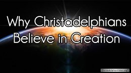 Why Christadelphians Believe in Creation and not Theistic Evolution: Questioning Fundamental Teachings