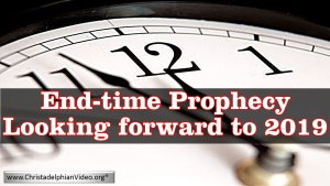 End Time Prophecy looking forward to 2019