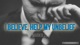 "Thought for February 13th. ""I BELIEVE, HELP MY UNBELIEF"""