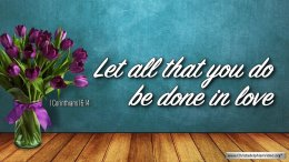 """Thought for March 3rd. """"LET ALL THAT YOU DO BE DONE IN LOVE"""""""