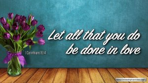 "Thought for March 3rd. ""LET ALL THAT YOU DO BE DONE IN LOVE"""