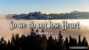 "Thought for March 5th. "" … WE DO NOT LOSE HEART"""
