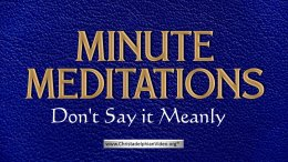 Minute Meditation - Don't Say it Meanly