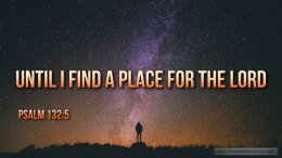 "Thought for March 16th. "" … UNTIL I FIND A PLACE FOR THE LORD"""