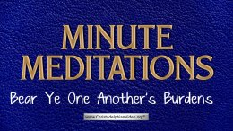 Minute Meditation -Bear Ye One Another's Burdens
