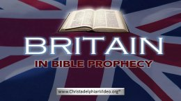 Britain in Bible Prophecy- a comprehensive examination of the scriptures