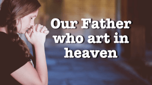 Bible Quotes - Our Father who art in Heaven