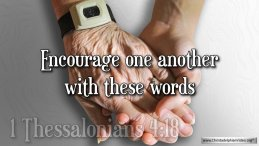 """Thought for May 18th. """"ENCOURAGE ONE ANOTHER WITH THESE WORDS"""""""