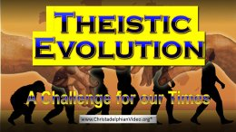 Theistic Evolution: A Challenge For Our Times.