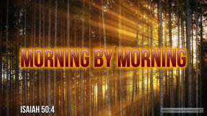"""Thought for June 25th. """"MORNING BY MORNING"""""""