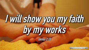 """Thought for June 8th. """"I WILL SHOW YOU MY FAITH BY MY WORKS"""""""