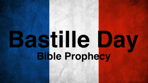 Bastille Day - Read Tomorrow's news TODAY from the Bible