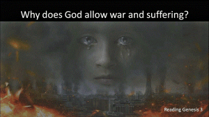 Why Does God allow War and Suffering?