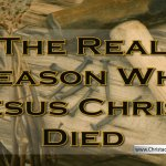 The 'REAL' Reason Christ Died!