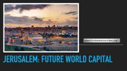 Fact -Like it or not - Jerusalem will be Future World Capital.