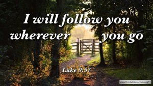 "Thought for September 17th. ""I WILL FOLLOW YOU WHEREVER …"""