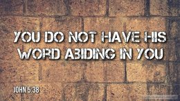 """Thought for October 13th. """"YOU DO NOT HAVE HIS WORD ABIDING IN YOU"""""""