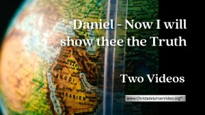 Daniel - Now I will show thee the Truth - 2 Videos