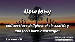 """Daily Readings & Thought for the day - March 23rd. """"HOW LONG WILL SCOFFERS DELIGHT"""""""