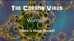""" The Corona virus - Worried? There is hope!"""