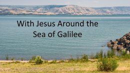 With Jesus around the Sea of Galilee.  2 Videos (Bible classes for 14-18yr olds) STARTING AT 3:30pm