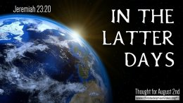 """Daily Readings & Thought for August 2nd. """"IN THE LATTER DAYS"""""""