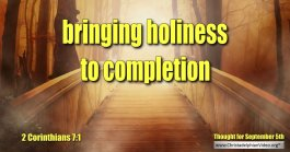 "Daily Readings & Thought for September 5th.  ""BRINGING HOLINESS TO COMPLETION"""