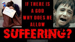 If there is a God why does He allow suffering?