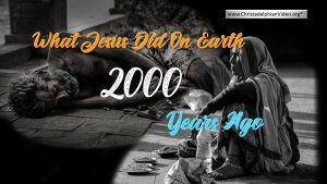 What Jesus Did On Earth 2000 Years Ago?
