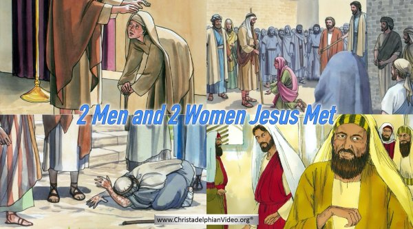 Lesson from the Bible for Children: - Two Men and Two Women that Jesus met.