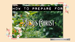 How to Prepare for Jesus Christ.