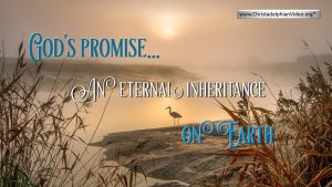 God's promise... An eternal inheritance on Earth