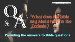 Bible Q&A What does the bible says about roles in the Ecclesia?