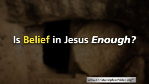 Belief in Jesus Enough?