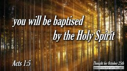 "Daily Readings & Thought for October 25th ""… YOU WILL BE BAPTISED BY THE HOLY SPIRIT"""