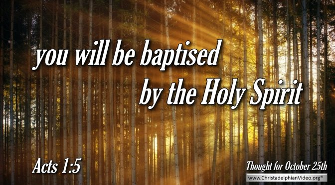 """Daily Readings & Thought for October 25th """"… YOU WILL BE BAPTISED BY THE HOLY SPIRIT"""""""