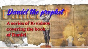 Daniel The Prophet: 16 Videos covering the whole book