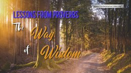 Lessons from Proverbs - 'The Way of Wisdom'