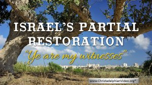 Israel's Partial Restoration 'ye are my witnesses, saith the LORD, that I am God Isa 43