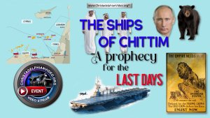 'The Ships of Chittim' - A prophecy for the Last Days!