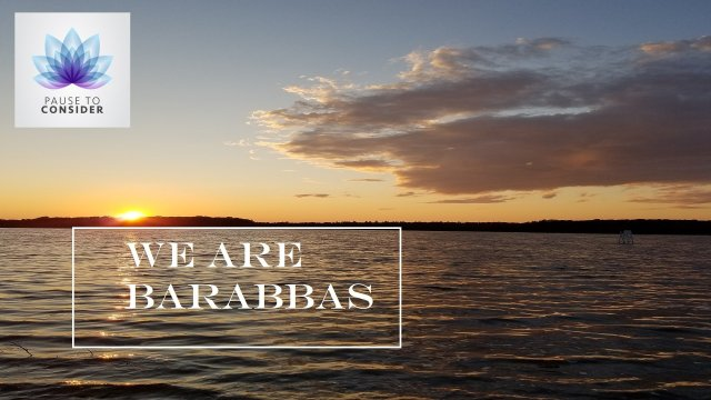 Pause to consider #14:  'We Are Barabbas'