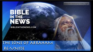 Bible In The News: The Sons of Abraham Re-United!