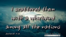 "Daily Readings & Thought for December 22nd. ""I SCATTERED THEM … AMONG THE NATIONS"""