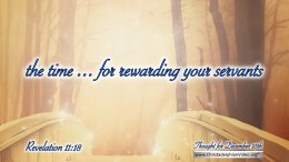 "Daily Readings & Thought for December 25th. ""THE TIME … FOR REWARDING YOUR SERVANTS"""
