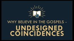 The Gospel Online: #8 Why Believe the Gospels? 'Undesigned Scriptural Coincidences!'