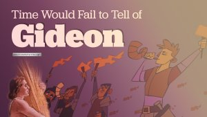 Time would fail to tell of Gideon - 4 Videos