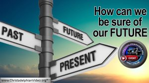 How can we be sure of our Future? A Christadelphian Video Event