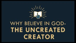 The Gospel Online:#1: Why Believe in God - The Uncreated Creator.